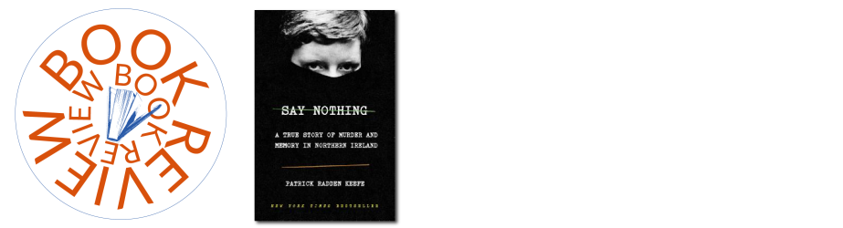 Book Review:  Say Nothing:  A True Story of Murder and Memory in Northern Ireland